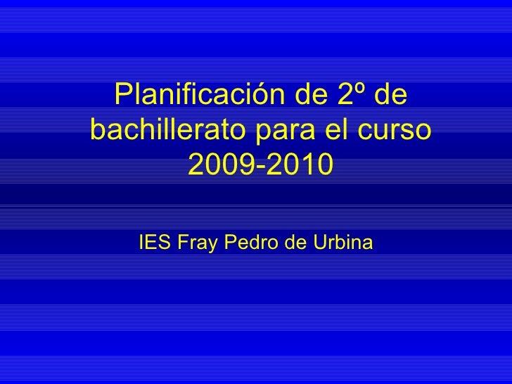 Planificación de 2º de bachillerato para el curso 2009-2010 IES Fray Pedro de Urbina
