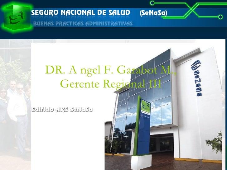 DR. A ngel F. Garabot M., Gerente Regional III