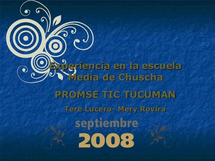 Experiencia en la escuela Media de Chuscha PROMSE TIC TUCUMAN Tere Lucero- Mery Rovira