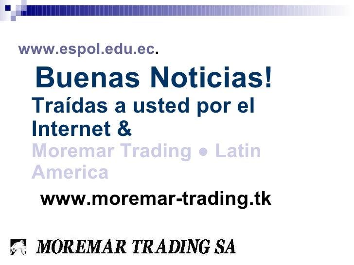 <ul><li>www.espol.edu.ec .   </li></ul><ul><li>Buenas Noticias! Traídas  a  usted   por  el Internet &  Moremar Trading ● ...