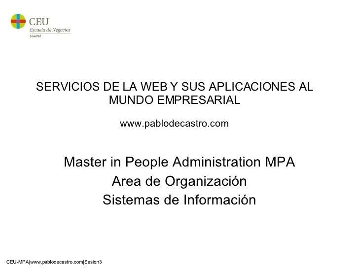SERVICIOS DE LA WEB Y SUS APLICACIONES AL MUNDO EMPRESARIAL www.pablodecastro.com Master in People Administration MPA Area...