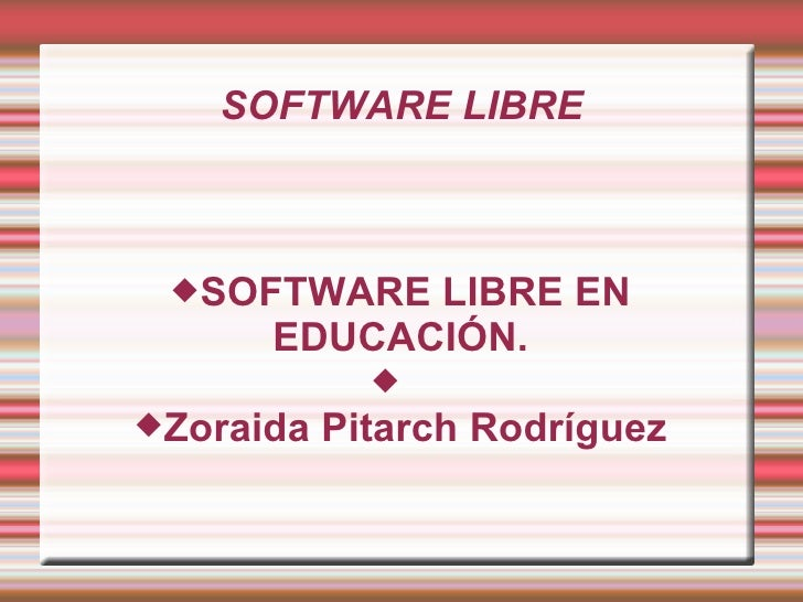 SOFTWARE LIBRE <ul><ul><li>SOFTWARE LIBRE EN EDUCACIÓN. </li></ul></ul><ul><ul><li>Zoraida Pitarch Rodríguez </li></ul></ul>