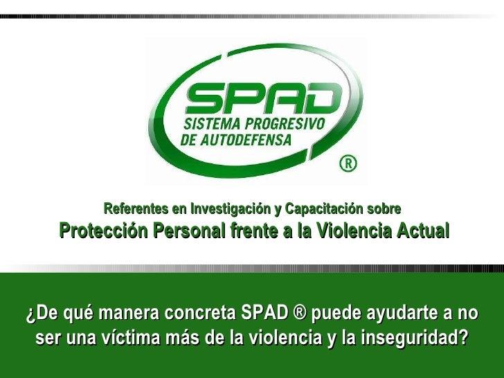 ¿De qué manera concreta SPAD ® puede ayudarte a no ser una víctima más de la violencia y la inseguridad? Referentes en Inv...