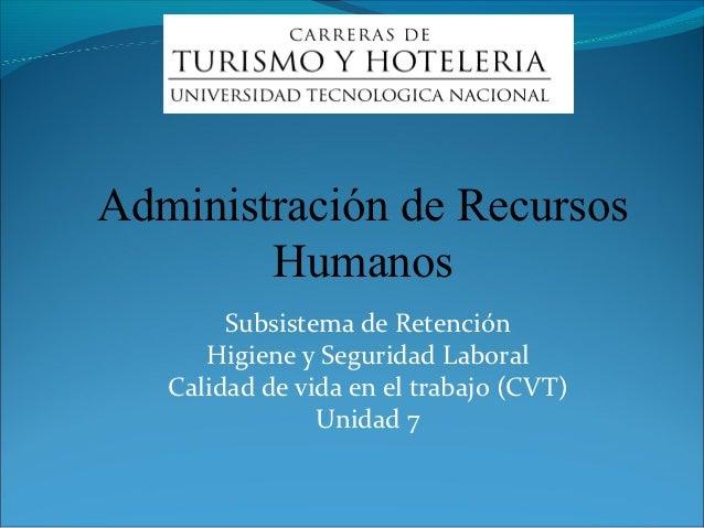 Administración de Recursos        Humanos        Subsistema de Retención      Higiene y Seguridad Laboral   Calidad de vid...
