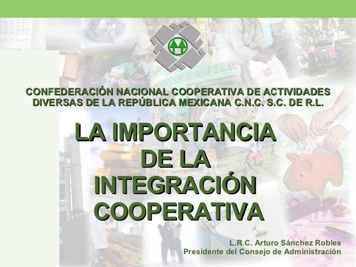 CONFEDERACIÓN NACIONAL COOPERATIVA DE ACTIVIDADES DIVERSAS DE LA REPÚBLICA MEXICANA C.N.C. S.C. DE R.L. LA IMPORTANCIA  DE...