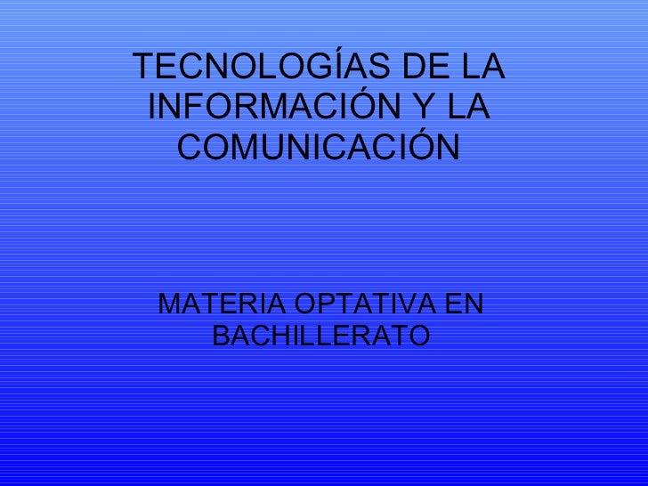 TECNOLOGÍAS DE LA INFORMACIÓN Y LA COMUNICACIÓN MATERIA OPTATIVA EN BACHILLERATO