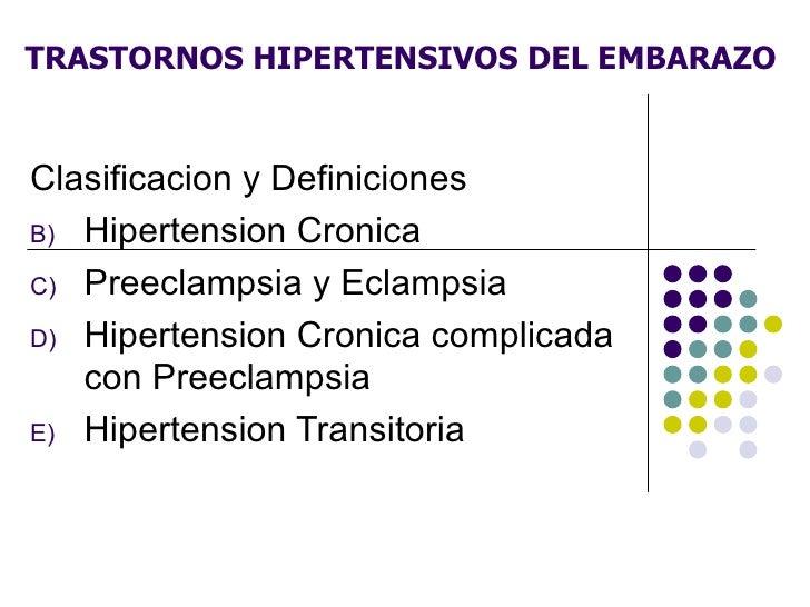 TRASTORNOS HIPERTENSIVOS DEL EMBARAZO <ul><li>Clasificacion y Definiciones </li></ul><ul><li>Hipertension Cronica </li></u...