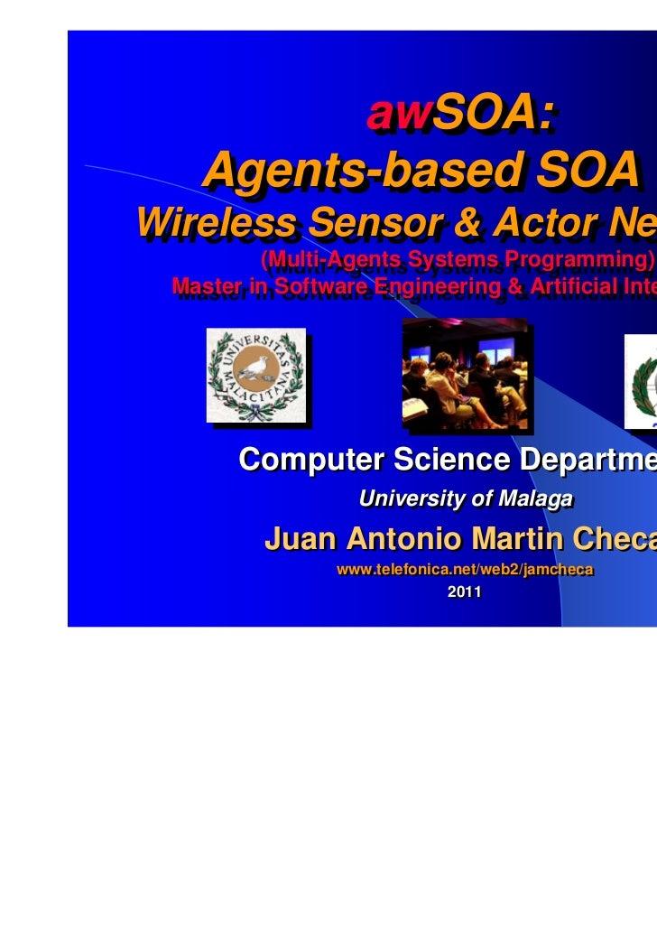awSOA:         awSOA:   Agents-based SOA for   Agents-based SOA forWireless Sensor & Actor NetworksWireless Sensor & Actor...