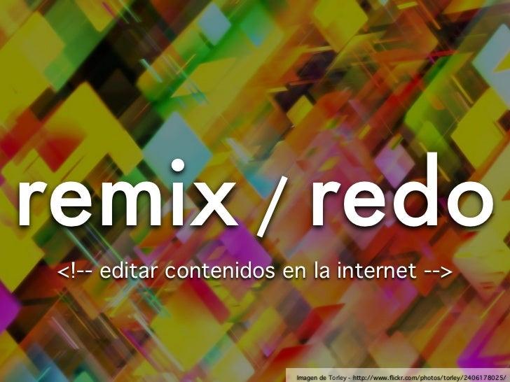 Remix - Redo: Editar cotenidos en la Internet