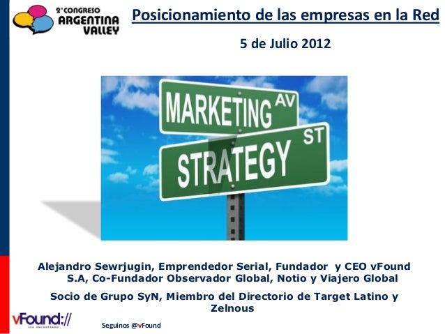 Posicionamiento de las empresas en la Red 5 de Julio 2012  Alejandro Sewrjugin, Emprendedor Serial, Fundador y CEO vFound ...