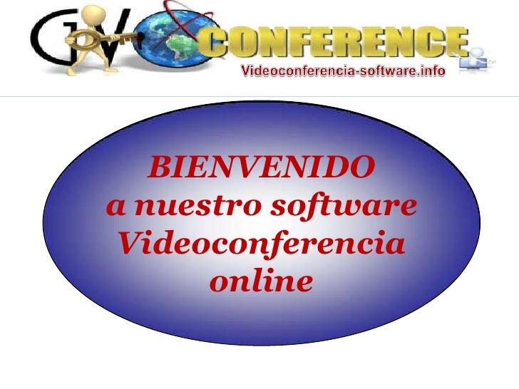 BIENVENIDOa nuestro software Videoconferencia      online
