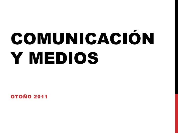 Comunicación y medios<br />Otoño 2011<br />