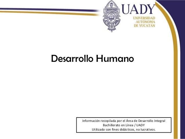 Desarrollo Humano      Información recopilada por el Área de Desarrollo Integral                    Bachillerato en Línea ...