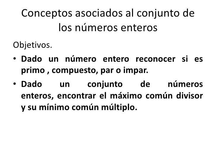 Conceptos asociados al conjunto de       los números enterosObjetivos.• Dado un número entero reconocer si es  primo , com...