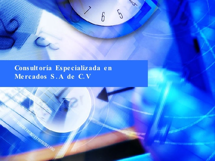 www.poweredtemplates.com  <ul><ul><li>Consultoría Especializada en Mercados S.A de C.V </li></ul></ul>