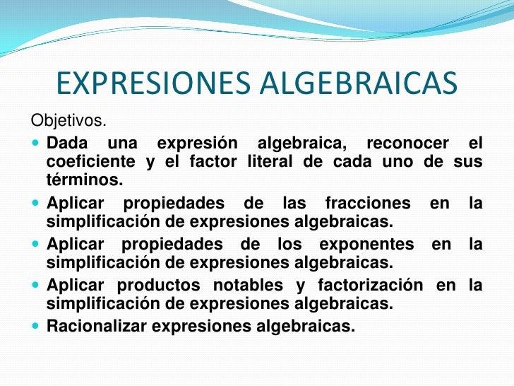EXPRESIONES ALGEBRAICASObjetivos. Dada una expresión algebraica, reconocer el  coeficiente y el factor literal de cada un...