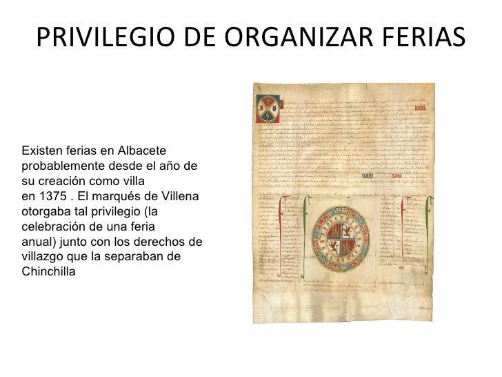 PRIVILEGIO DE ORGANIZAR FERIAS Existen ferias en Albacete probablemente desde el año de su creación como villa en 1375 . E...
