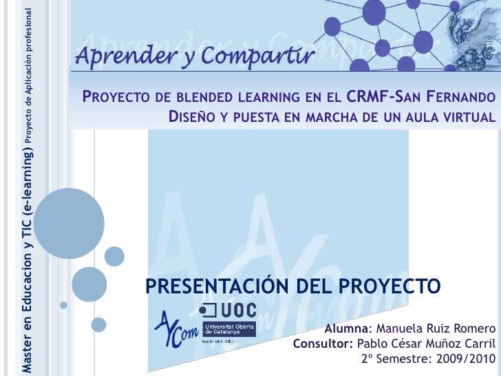 PROYECTO DE BLENDED LEARNING EN EL CRMF-SAN FERNANDO  DISEÑO Y PUESTA EN MARCHA DE UN AULA VIRTUAL PRESENTACIÓN DEL PROYEC...