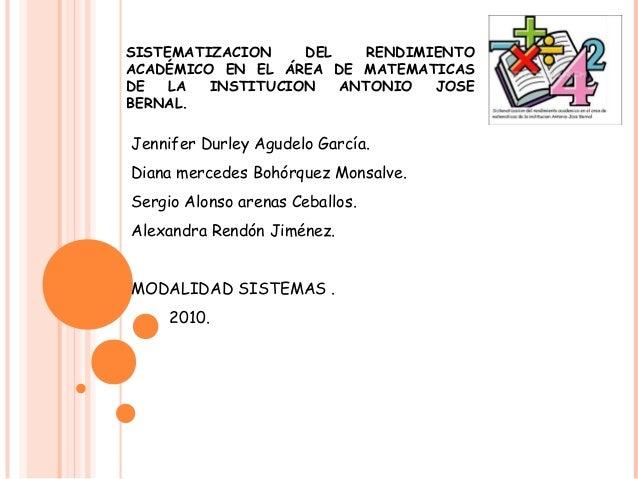 SISTEMATIZACION DEL RENDIMIENTO ACADÉMICO EN EL ÁREA DE MATEMATICAS DE LA INSTITUCION ANTONIO JOSE BERNAL. Jennifer Durley...