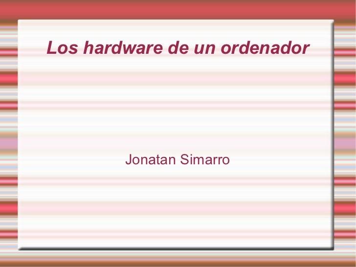 Los hardware de un ordenador        Jonatan Simarro