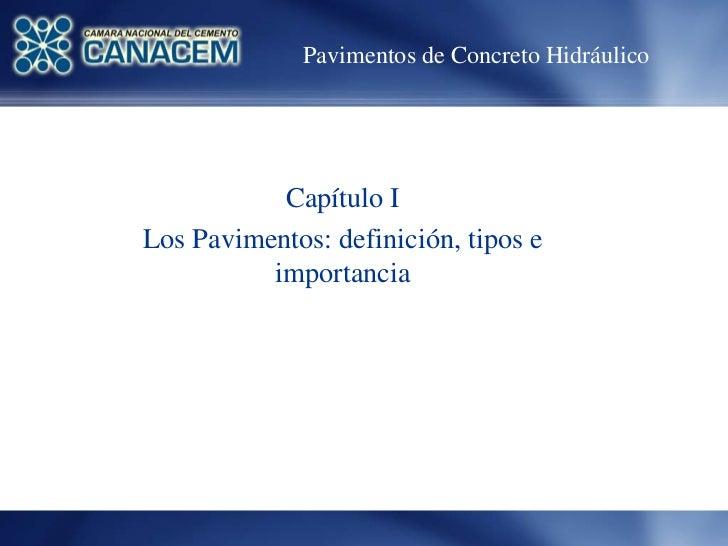 Pavimentos de Concreto Hidráulico           Capítulo ILos Pavimentos: definición, tipos e          importancia