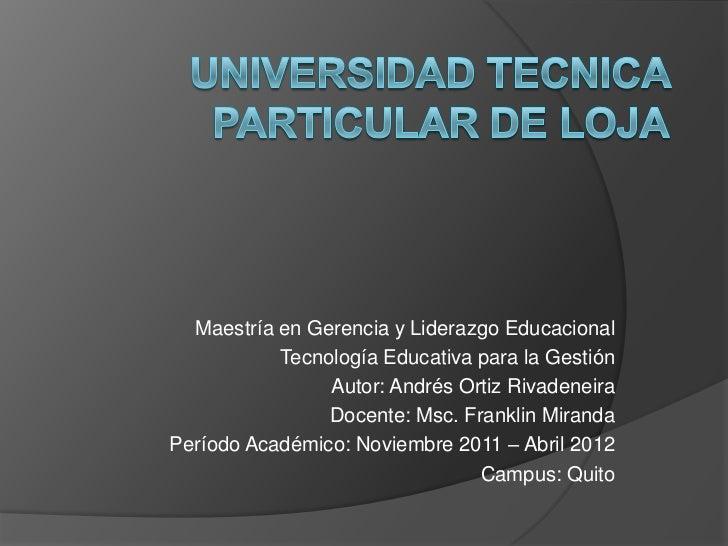 Maestría en Gerencia y Liderazgo Educacional           Tecnología Educativa para la Gestión                Autor: Andrés O...
