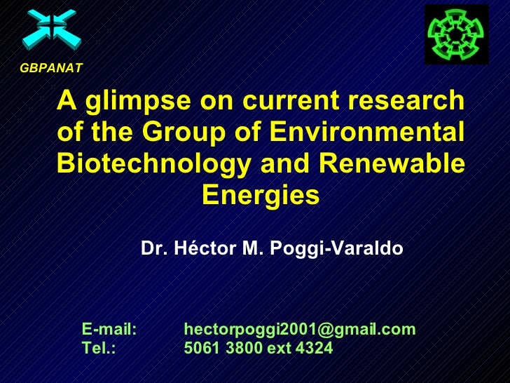 A glimpse on current research of the Group of Environmental Biotechnology and Renewable Energies Dr. Héctor M. Poggi-Varal...
