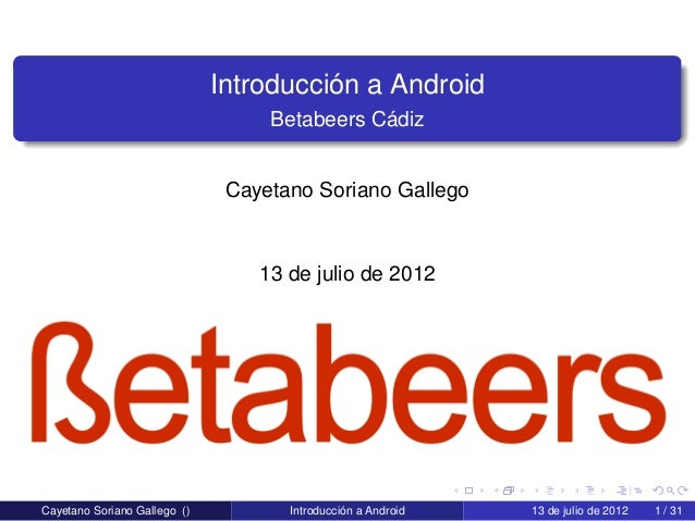 Introducción a Android                                   Betabeers Cádiz                               Cayetano Soriano Ga...