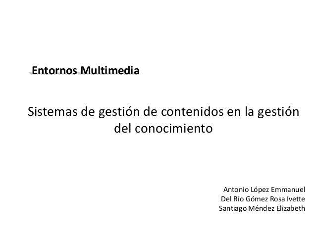 Entornos MultimediaSistemas de gestión de contenidos en la gestión              del conocimiento                          ...