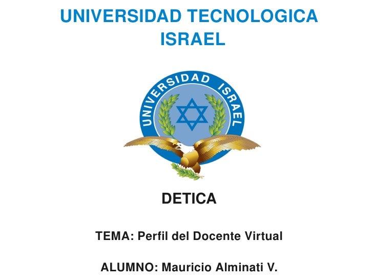 UNIVERSIDADTECNOLOGICA              ISRAEL                       DETICA         TEMA:PerfildelDocenteVirtual       ...