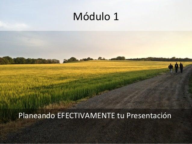 Módulo 1Planeando EFECTIVAMENTE tu Presentación