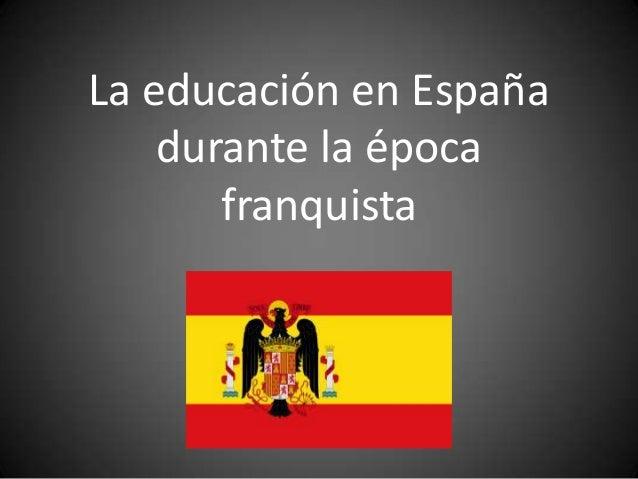 La educación en España    durante la época       franquista