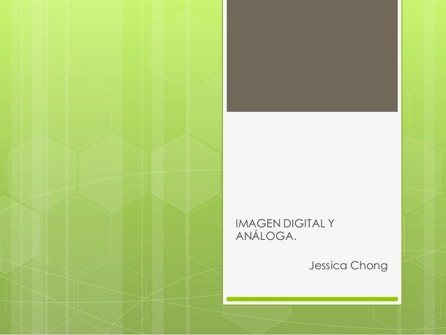 IMAGEN DIGITAL Y ANÁLOGA. Jessica Chong