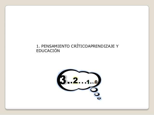 1. PENSAMIENTO CRÍTICOAPRENDIZAJE Y EDUCACIÓN