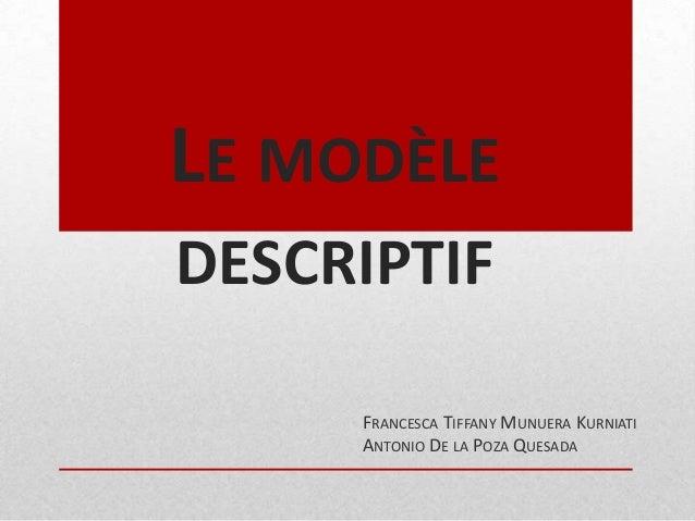 LE MODÈLE DESCRIPTIF FRANCESCA TIFFANY MUNUERA KURNIATI ANTONIO DE LA POZA QUESADA