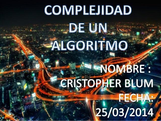 ¿Qué es un complejidad de algoritmo? -La complejidad de los algoritmos representa o dice el tiempo de ejecución de cualqui...