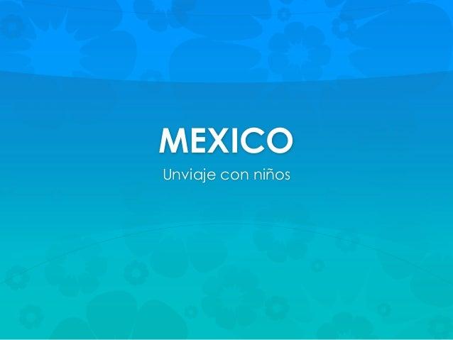 MEXICO  Unviaje con niños