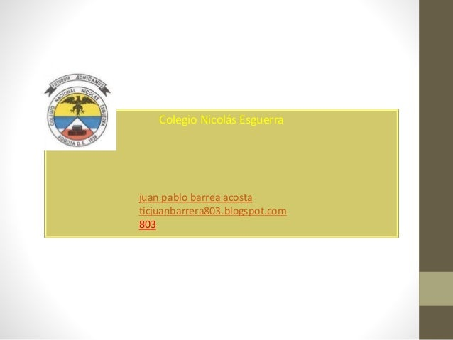 Colegio Nicolás Esguerra juan pablo barrea acosta ticjuanbarrera803.blogspot.com 803