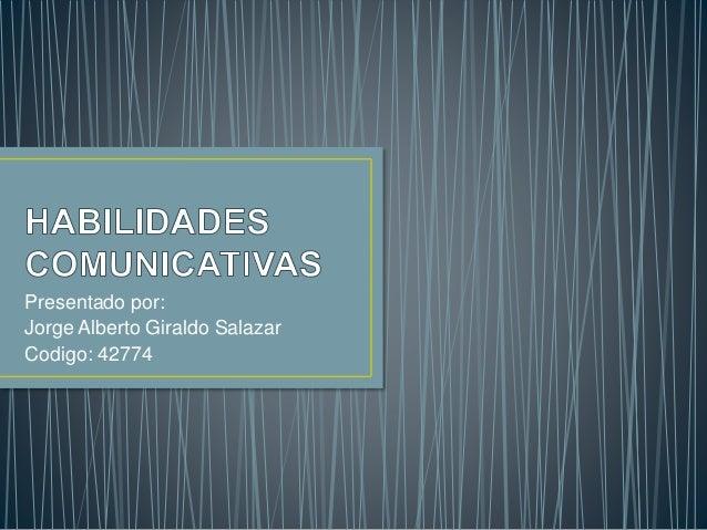 Presentado por: Jorge Alberto Giraldo Salazar Codigo: 42774