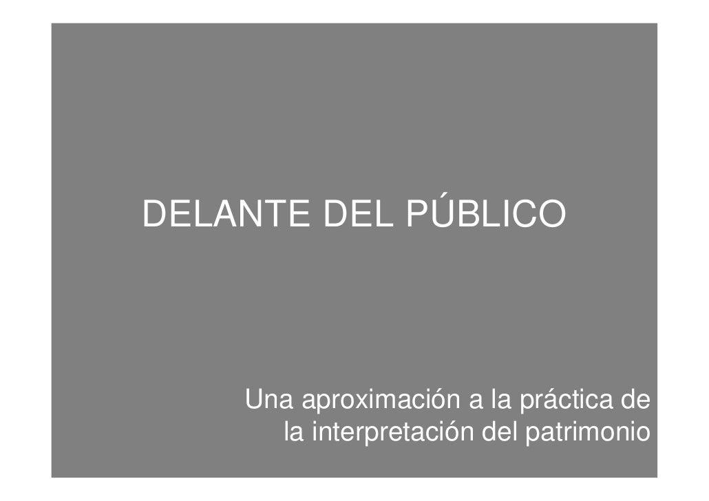 DELANTE DEL PÚBLICO    Una aproximación a la práctica de      la interpretación del patrimonio