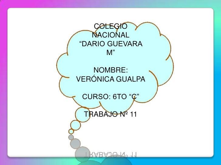 """COLEGIO   NACIONAL""""DARIO GUEVARA       M""""   NOMBRE:VERÓNICA GUALPA CURSO: 6TO """"C"""" TRABAJO Nº 11"""