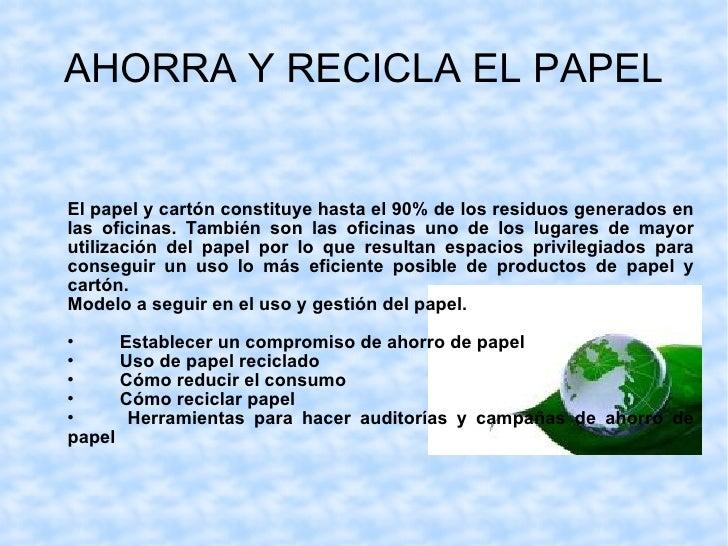 AHORRA Y RECICLA EL PAPEL <ul><li>  </li></ul><ul><li>El papel y cartón constituye hasta el 90% de los residuos generados ...