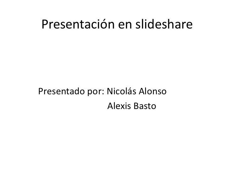 Presentación en slidesharePresentado por: Nicolás Alonso                Alexis Basto