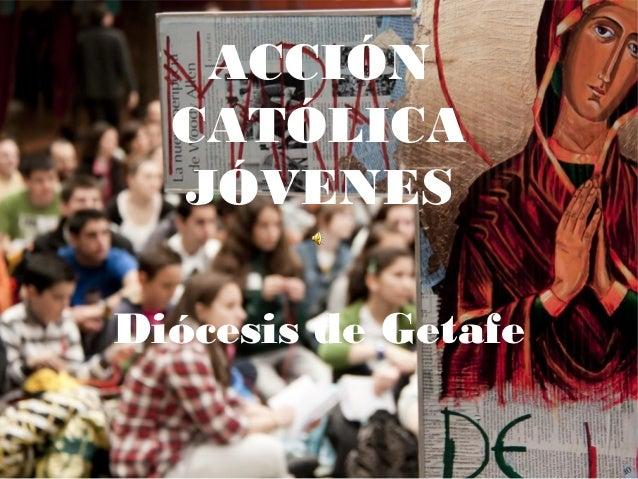 ACCIÓN  CATÓLICA  JÓVENESDiócesis de Getafe