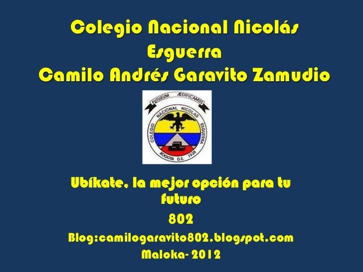 Colegio Nacional Nicolás          EsguerraCamilo Andrés Garavito Zamudio   Ubíkate, la mejor opción para tu               ...