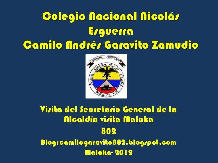 Colegio Nacional Nicolás          EsguerraCamilo Andrés Garavito Zamudio  Visita del Secretario General de la         Alca...