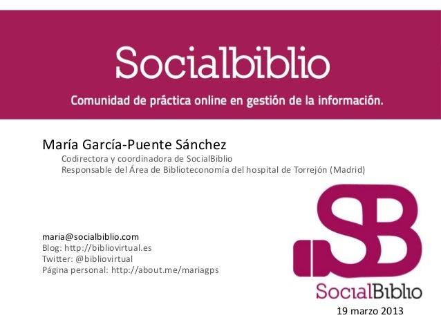 SocialBiblio: comunidad de práctica en gestión de la informaciónMaría García-Puente Sánchez    Codirectora y coordinadora ...