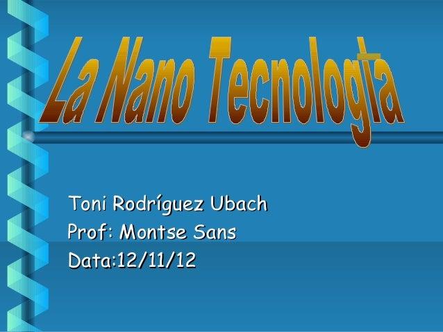 Toni Rodríguez UbachProf: Montse SansData:12/11/12