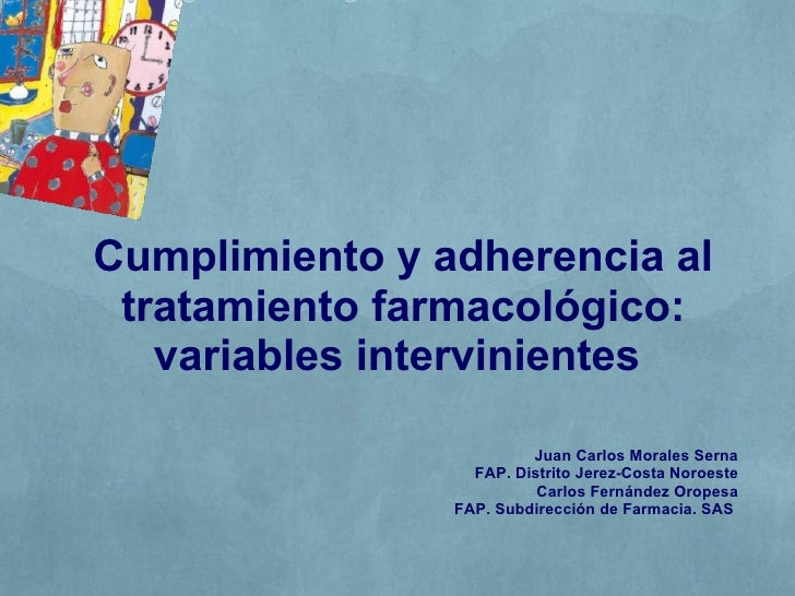 Cumplimiento y adherencia al tratamiento farmacológico: variables intervinientes  Juan Carlos Morales Serna FAP. Distrito ...