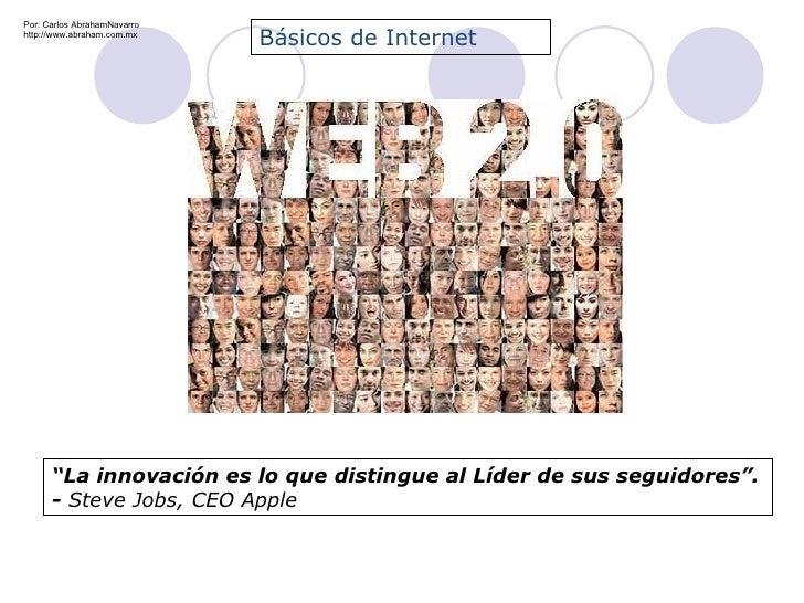 """"""" La innovación es lo que distingue al Líder de sus seguidores"""". -  Steve Jobs, CEO Apple Básicos de Internet Por: Carlos ..."""
